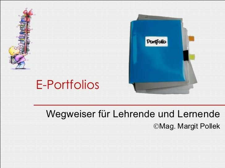 E-Portfolios Wegweiser für Lehrende und Lernende  Mag. Margit Pollek