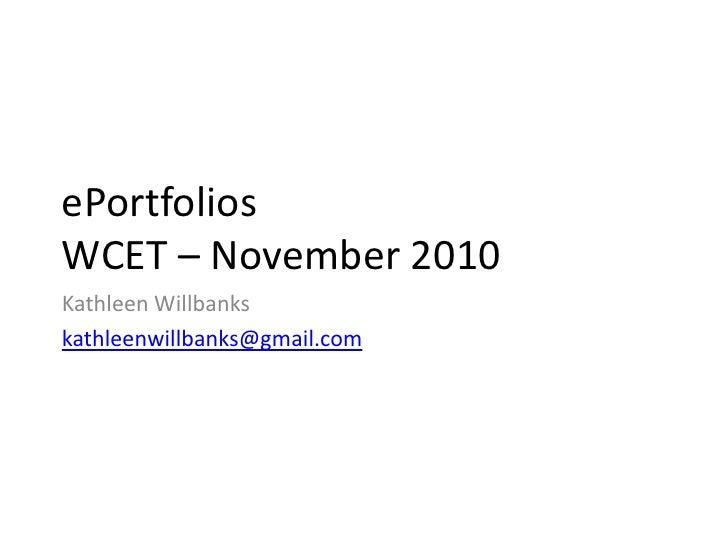 ePortfoliosWCET – November 2010<br />Kathleen Willbanks<br />kathleenwillbanks@gmail.com<br />