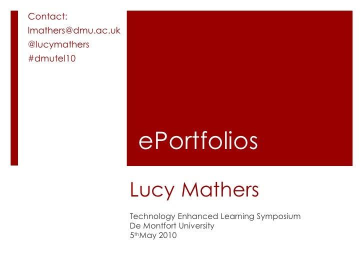 Contact: lmathers@dmu.ac.uk @lucymathers #dmutel10                           ePortfolios                      Lucy Mathers...