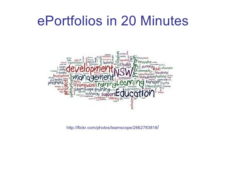 ePortfolios in 20 Minutes http://flickr.com/photos/learnscope/2662783818 /
