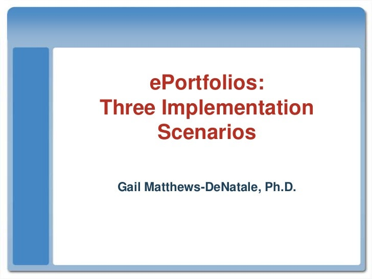 ePortfolios:Three Implementation Scenarios<br />Gail Matthews-DeNatale, Ph.D.<br />