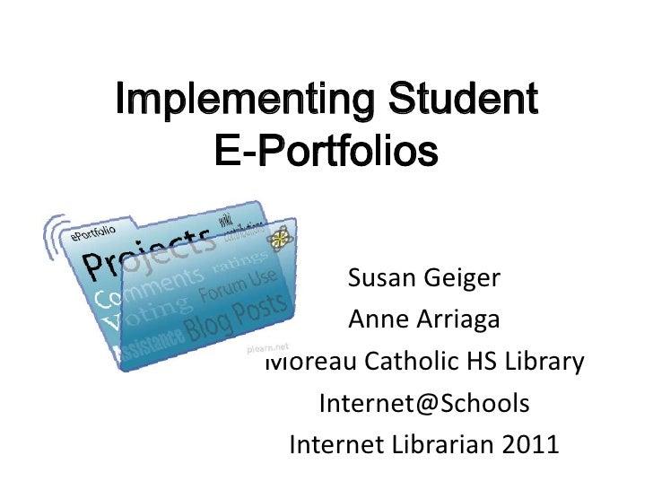 Implementing StudentE-Portfolios<br />Susan Geiger<br />Anne Arriaga<br />Moreau Catholic HS Library<br />Internet@Schools...