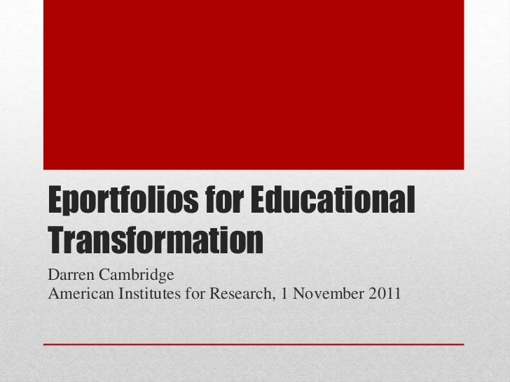 Eportfolios for EducationalTransformationDarren CambridgeAmerican Institutes for Research, 1 November 2011