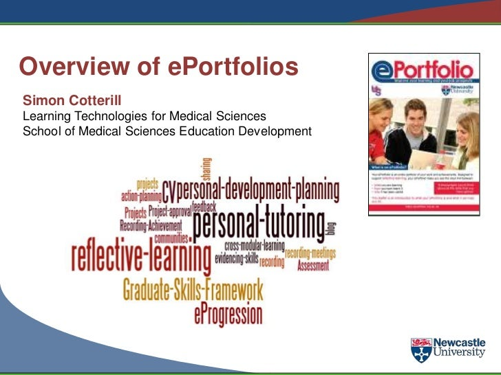 Overview of ePortfoliosSimon CotterillLearning Technologies for Medical SciencesSchool of Medical Sciences Education Devel...