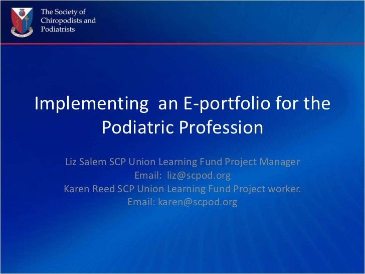 Implementing  an E-portfolio for the Podiatric Profession<br />Liz Salem SCP Union Learning Fund Project Manager<br />Emai...