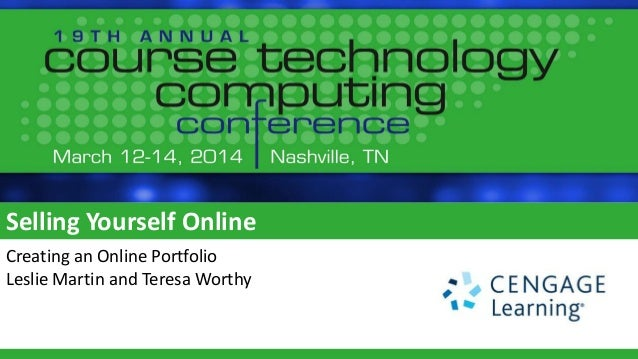 E-Portfolios -- Selling Yourself Online to Obtain an Interview - Course Technology Computing Conference