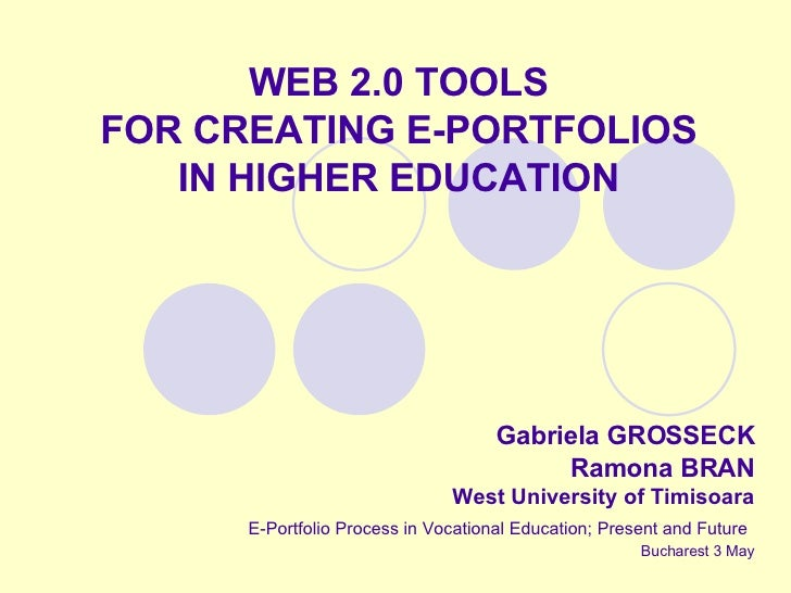 WEB 2.0 TOOLS FOR CREATING E-PORTFOLIOS IN HIGHER EDUCATION Gabriela GROSSECK Ramona BRAN West University of Timisoara E-P...