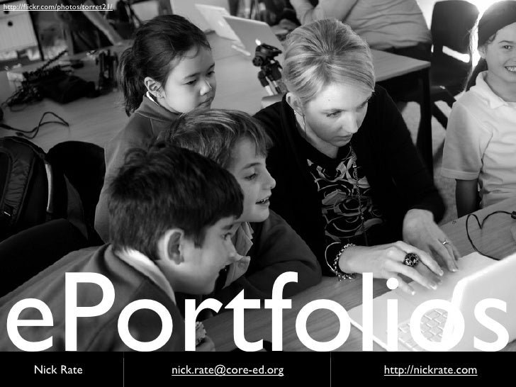 http://flickr.com/photos/torres21/     ePortfolios          Nick Rate                  nick.rate@core-ed.org   http://nickr...