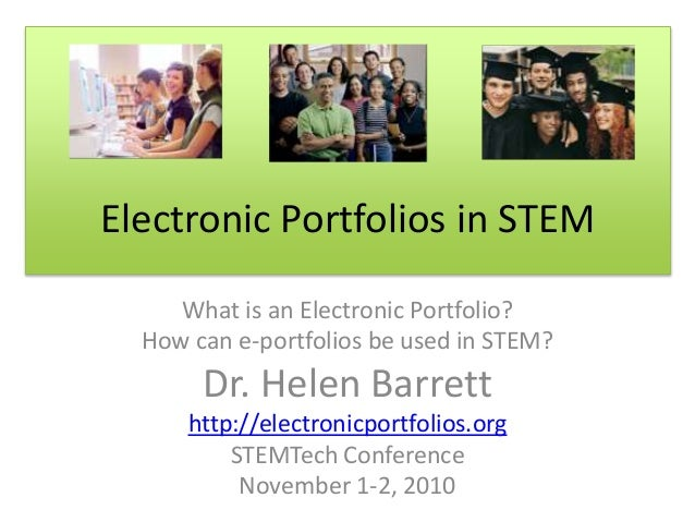 Electronic Portfolios in STEM What is an Electronic Portfolio? How can e-portfolios be used in STEM? Dr. Helen Barrett htt...