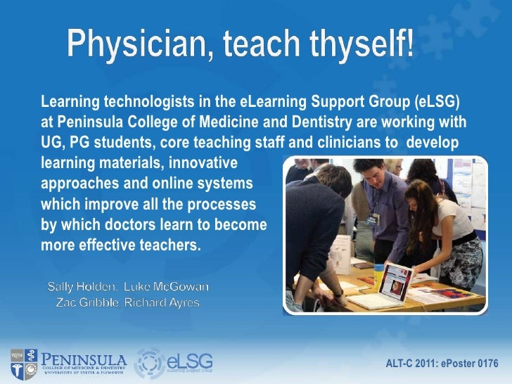 Physician, teach thyself!<br />Learning technologists in the eLearning Support Group (eLSG) at Peninsula College of Medici...