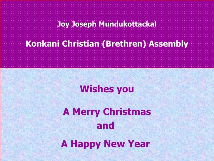 Joy Joseph Mundukottackal Konkani Christian (Brethren) Assembly Wishes you A Merry Christmas  and  A Happy New Year