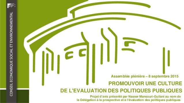 PROMOUVOIR UNE CULTURE DE L'EVALUATION DES POLITIQUES PUBLIQUES Assemblée plénière – 8 septembre 2015 Projet d'avis présen...