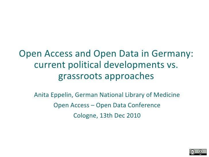 Open Access and Open Data in Germany: current political developments vs. grassroots approaches Anita Eppelin, German Natio...