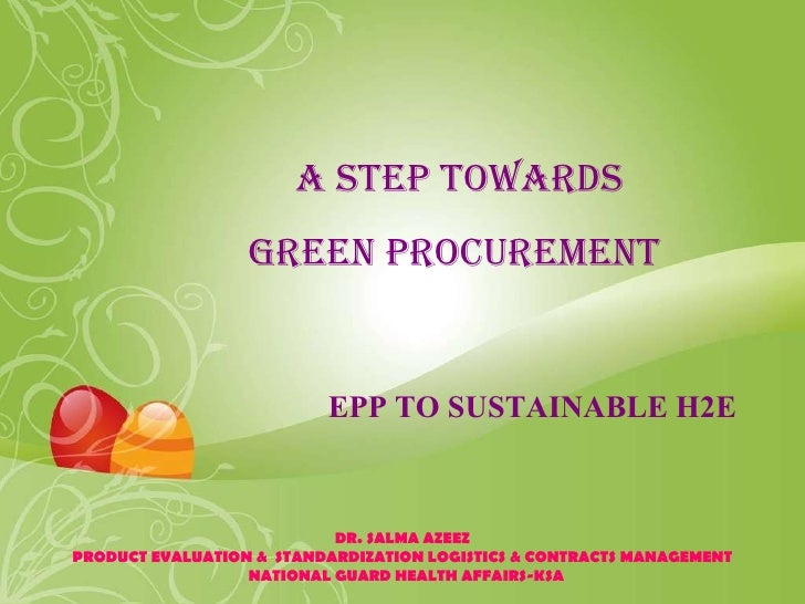 A STEP TOWARDS GREEN PROCUREMENT   EPP TO SUSTAINABLE H2E DR. SALMA AZEEZ PRODUCT EVALUATION &  STANDARDIZATION LOGISTICS ...
