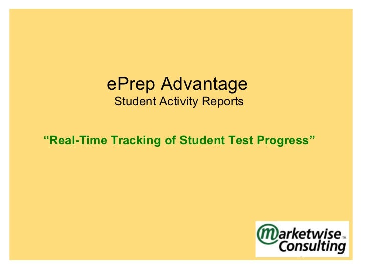 "ePrep Advantage           Student Activity Reports""Real-Time Tracking of Student Test Progress"""