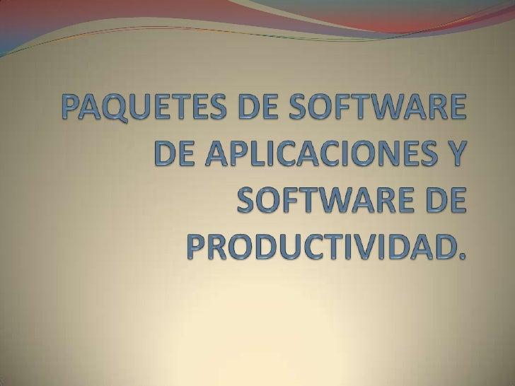 PAQUETES DE SOFTWARE DE APLICACIONES Y SOFTWARE DE PRODUCTIVIDAD