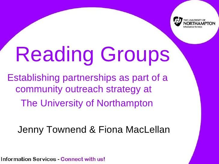 Reading Groups <ul><li>Establishing partnerships as part of a community outreach strategy at  </li></ul><ul><li>The Univer...