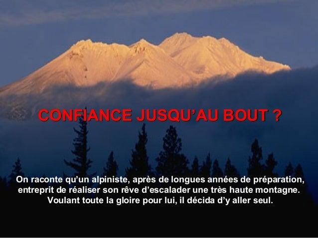 On raconte qu'un alpiniste, après de longues années de préparation, entreprit de réaliser son rêve d'escalader une très ha...