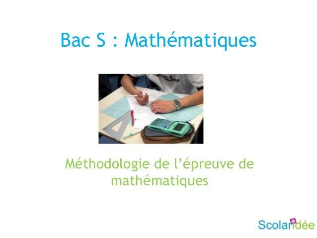 Bac S : MathématiquesMéthodologie de l'épreuve demathématiques