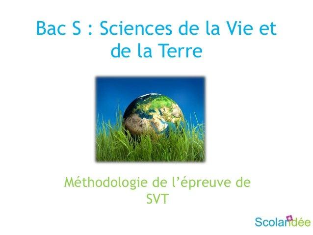 Bac S : Sciences de la Vie etde la TerreMéthodologie de l'épreuve deSVT