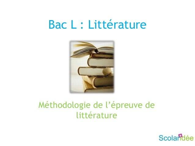 Bac L : LittératureMéthodologie de l'épreuve delittérature
