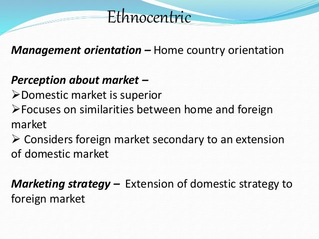 ethnocentric approach perlmutter Global talent management: using learning agility to identify (perlmutter, 1969) an ethnocentric approach refers to a situation where all crucial.