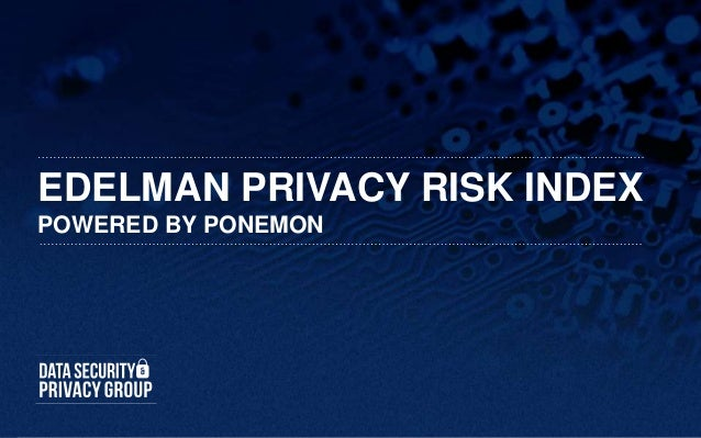Edelman Privacy Risk Index Powered by Ponemon