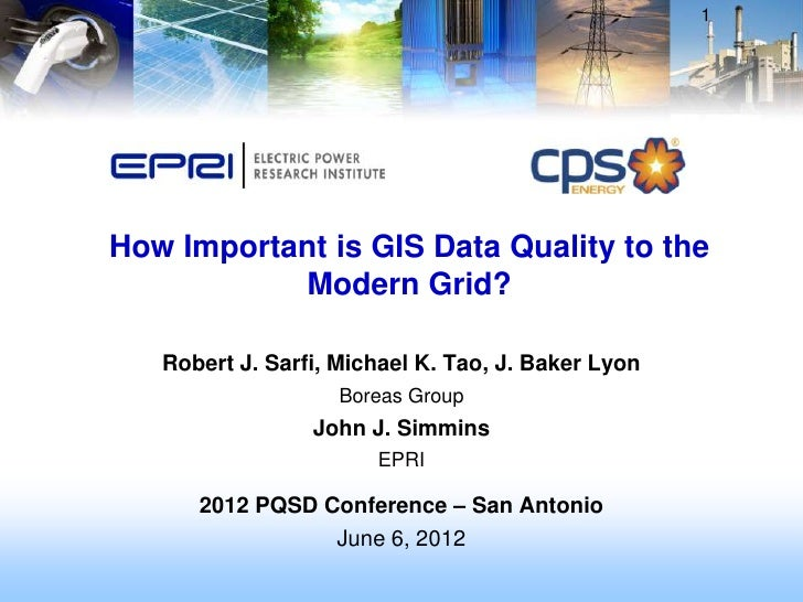 1How Important is GIS Data Quality to the           Modern Grid?   Robert J. Sarfi, Michael K. Tao, J. Baker Lyon         ...