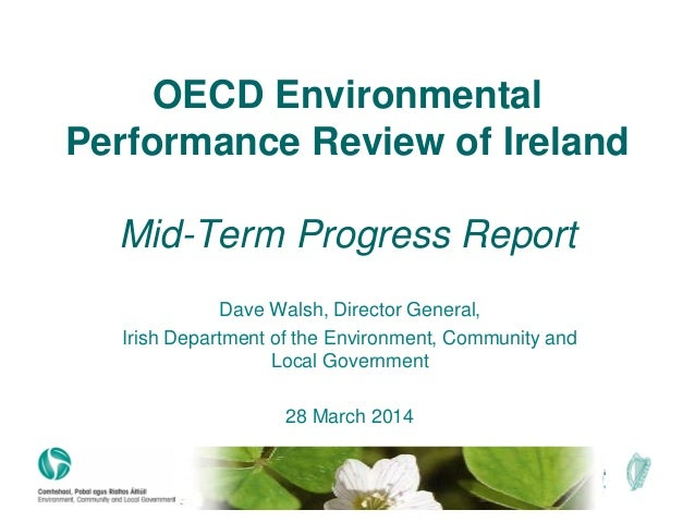 OECD Environmental Performance Review of Ireland Mid-Term Progress Report Dave Walsh, Director General, Irish Department o...