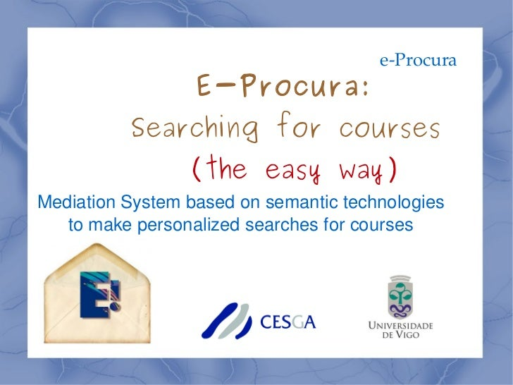 e-Procura Mediation System based on semantic technologies to make personalized searches for courses E-Procura:  Searching ...