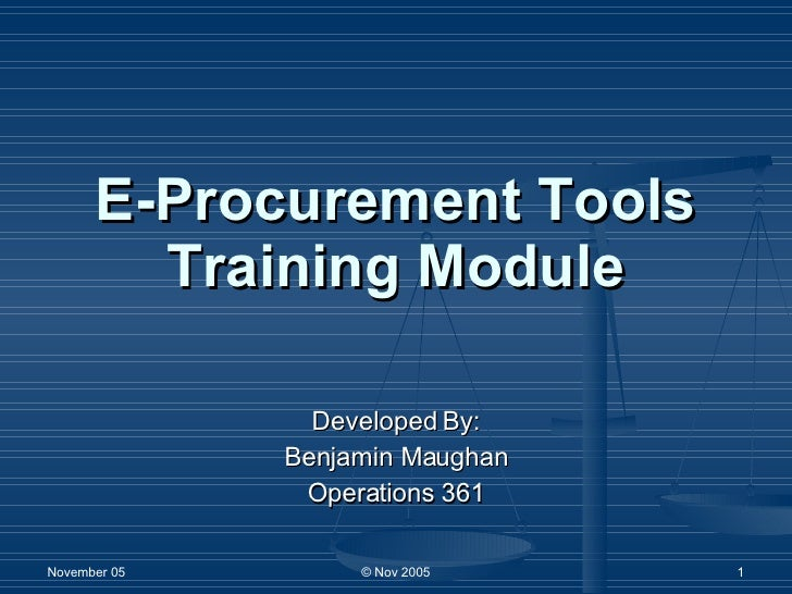 E-Procurement Tools Training Module Developed By: Benjamin Maughan Operations 361