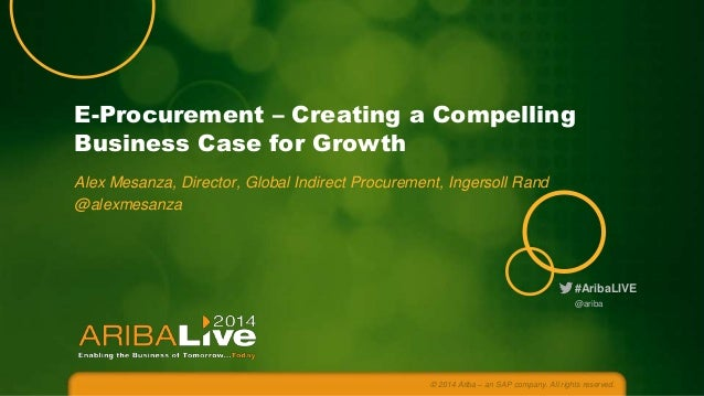 E-Procurement – Creating a Compelling Business Case for Growth Alex Mesanza, Director, Global Indirect Procurement, Ingers...