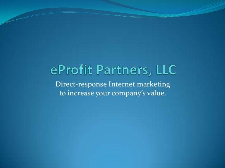 eProfit Partners, LLC<br />Direct-response Internet marketingto increase your company's value.<br />