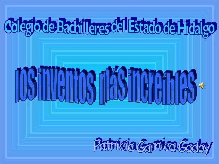 Colegio de Bachilleres del Estado de Hidalgo Patricia Garnica Godoy los inventos  más increíbles