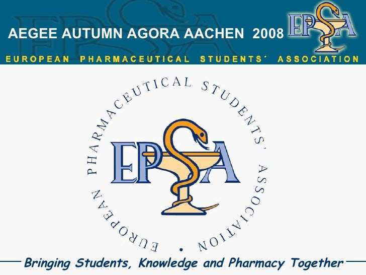AEGEE AUTUMN AGORA AACHEN  2008 Bringing Students, Knowledge and Pharmacy Together