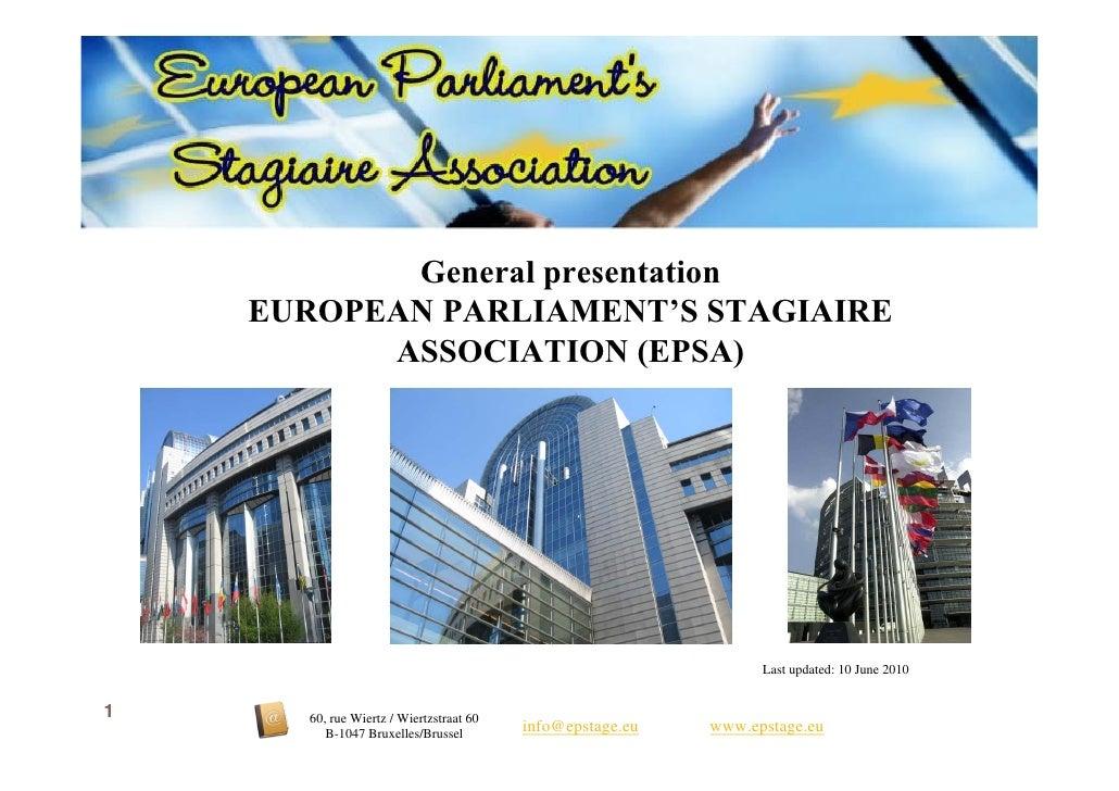 General presentation     EUROPEAN PARLIAMENT'S STAGIAIRE           ASSOCIATION (EPSA)                                     ...