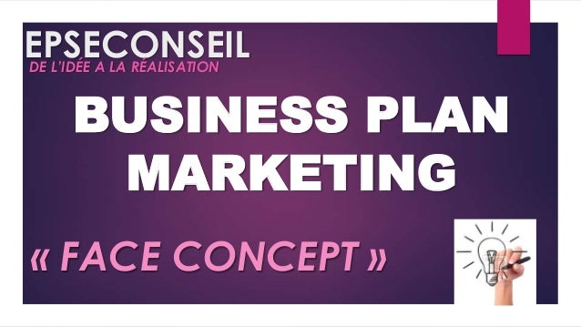 EPSECONSEIL DE L'IDÉE A LA RÉALISATION  BUSINESS PLAN MARKETING « FACE CONCEPT »