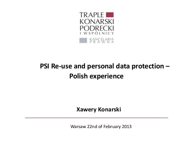 PSI Re-use and personal data protection –         Polish experience           Xawery Konarski         Warsaw 22nd of Febru...