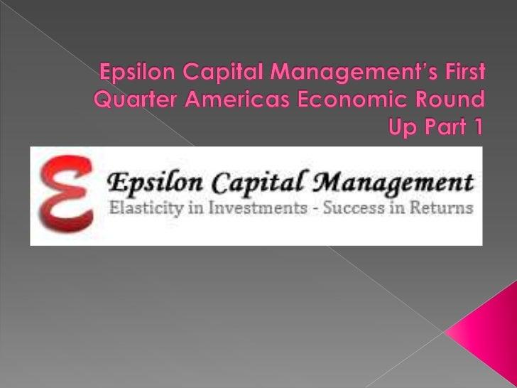 Epsilon Capital Management's First Quarter Americas Economic Round Up Part 1