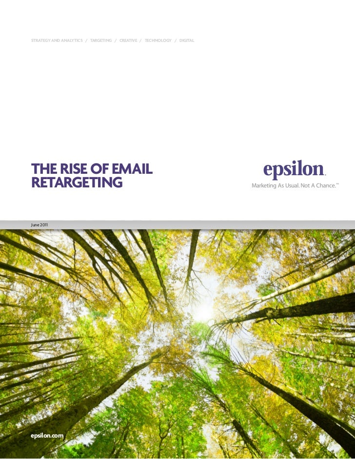STRATEGY AND ANALYTICS / TARGETING / CREATIVE / TECHNOLOGY / DIGITALTHE RISE OF EMAILRETARGETINGJune 2011epsilon.com