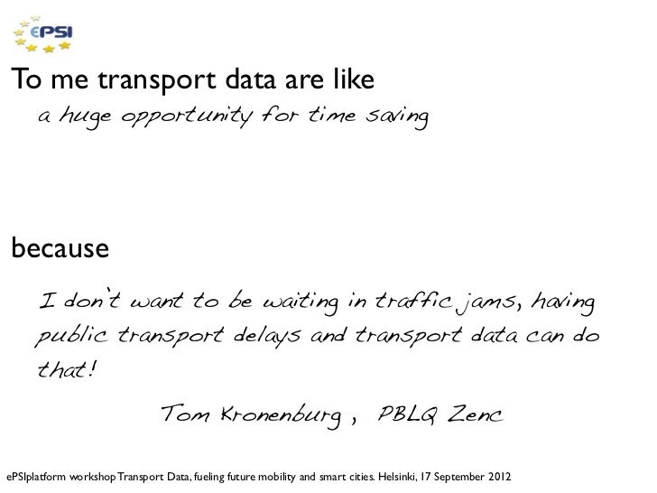 To me transport data are like      a huge opportunity for time savingbecause      I don't want to be waiting in traffic ja...