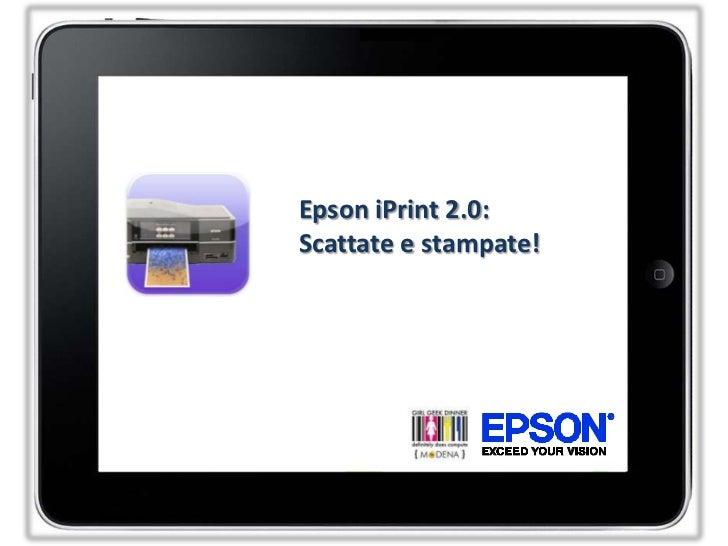 Epson iPrint 2.0: <br />Scattate e stampate!<br />