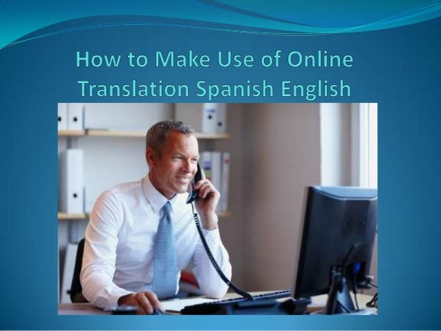 Online translator Spanish to English has made thetranslation of these languages easier. The rendition ofsimple phrases or ...