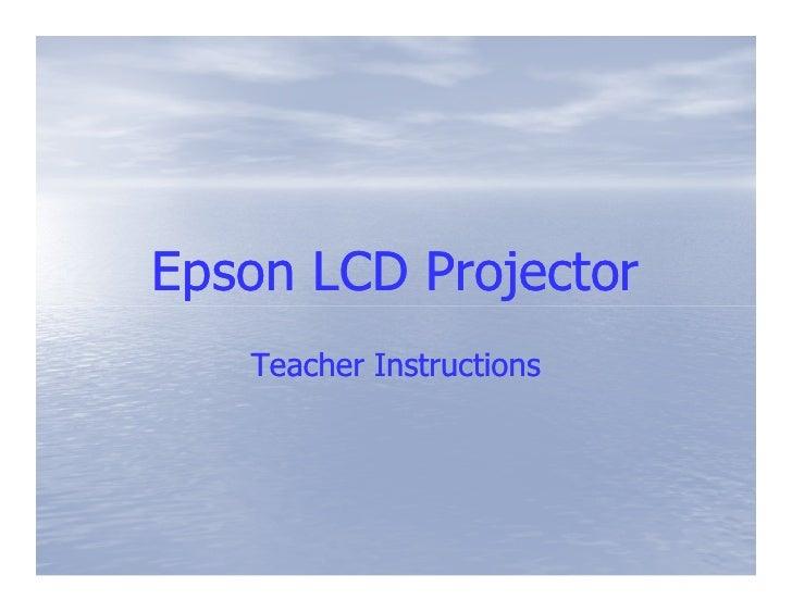 Epson LCD Projector    Teacher Instructions