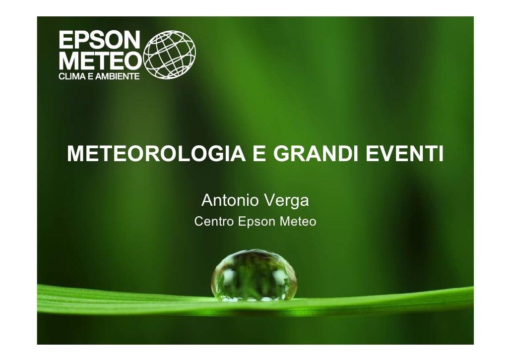 METEOROLOGIA E GRANDI EVENTI            Antonio Verga          Centro Epson Meteo