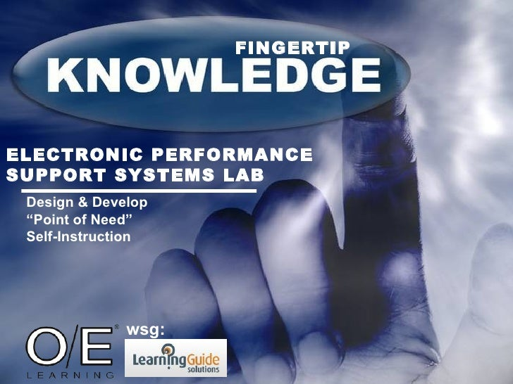 """FINGERTIP ELECTRONIC PERFORMANCE SUPPORT SYSTEMS LAB Design & Develop  """"Point of Need""""  Self-Instruction wsg:"""