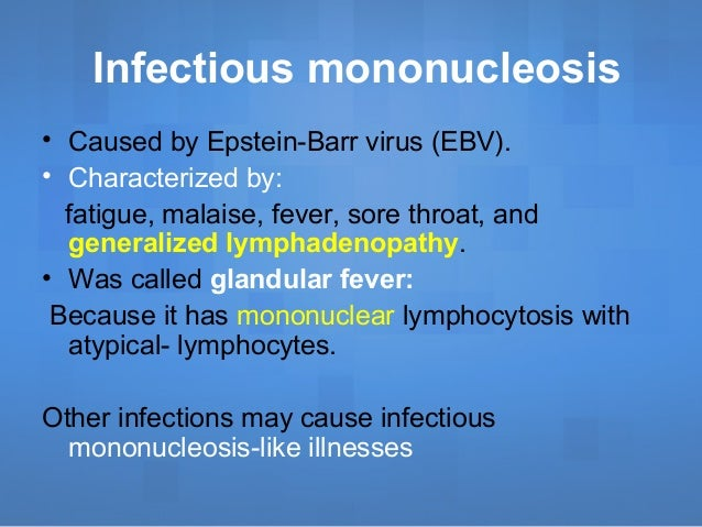 a description of the mononucleosis a disease caused by the epstein barr virus ebv Epstein-barr (ebv) is also known as infectious mononucleosis, mono, for short,   ebv is an infectious illness that causes swelling of the lymph nodes  (the time  between being exposed to the virus and getting symptoms), is 33 to 49 days.