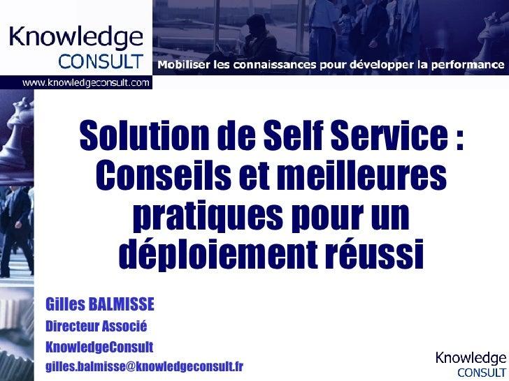 Solution de Self Service : Conseils et meilleures pratiques pour un déploiement réussi Gilles BALMISSE Directeur Associé K...