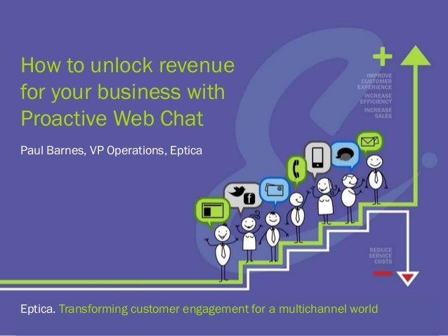 How to unlock revenue for your business with Proactive Web Chat Eptica. Transforming customer engagement for a multichanne...