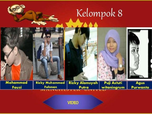 Kelompok 8 Mohammad Fauzi Rizky Muhammad Fahman Rizky Alamsyah Putra Puji Astuti witaningrum Agus Purwanto VIDEO